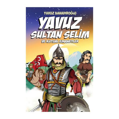 Yavuz Bahadıroğlu - Yavuz Sultan Selim Ve Kutsal Emanetler