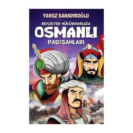 Yavuz Bahadıroğlu - Beylikten Hükümdarlığa Osmanlı Padişahları