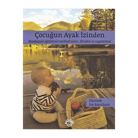 Çocuğun Ayak İzinden - Montessori Eğitiminin Tarihsel Süreci, Felsefesi ve Uygulaması